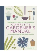 RHS Complete Gardener's Manual : The one-stop guide to plan, sow, plant, and grow your garden (Hardback)