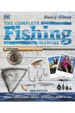 The Complete Fishing Manual : Tackle * Baits & Lures * Species * Techniques * Where to Fish