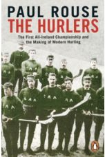 The Hurlers : The First All-Ireland Championship and the Making of Modern Hurling (Hardback)