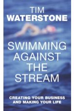 Swimming Against the Stream : Creating Your Business and Making Your Life