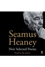 Seamus Heaney: New and Selected Poems (Read by the Author)