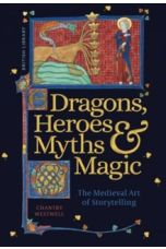 Dragons, Heroes, Myths & Magic : The Medieval Art of Storytelling