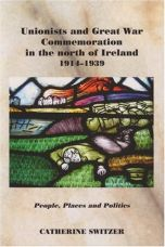 Unionists and Great War Commemoration in the North of Ireland, 1914-1939: People, Places and Politics