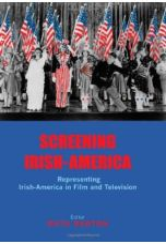 Screening Irish-America: Representing Irish-America in Film and Television