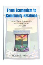 From Ecumenism to Community Relations : Inter-church Relationships in Northern Ireland 1980-1999