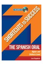 Shortcuts to Success: The Spanish Oral Leaving Certificate Higher and Ordinary Level