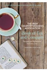 The Irish Countrywomen's Association Book of Tea and Company : Recipes and Reflections for Every Day