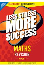 Less Stress More Success : Maths Revision (Leaving Cert Ordinary Level - Paper 1)