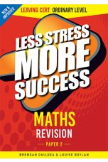 Less Stress More Success : Maths Revision (Leaving Cert Ordinary Level - Paper 2)
