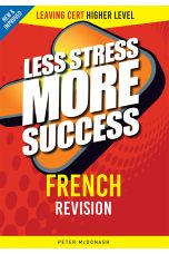 Less Stress More Success : French Revision (Leaving Cert Higher Level)