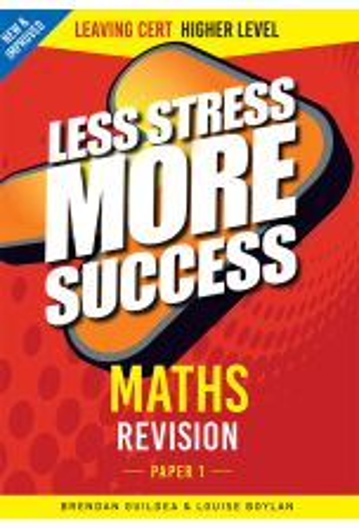 Less Stress More Success : Maths Revision (Leaving Cert Higher Level  Paper 1)