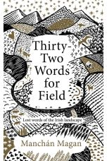 Thirty-Two Words for Field : Lost Words of the Irish Landscape