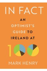In Fact An Optimist's Guide to Ireland at 100
