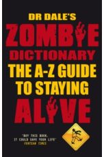 Dr Dale's Zombie Dictionary : The A-Z Guide to Staying Alive