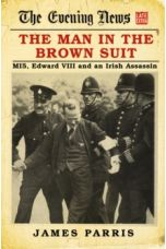 The Man in the Brown Suit : MI5, Edward VIII and an Irish Assassin