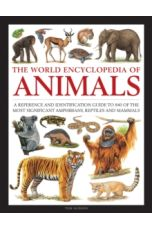 Animals, The World Encyclopedia of : A reference and identification guide to 840 of the most significant amphibians, reptiles and mammals