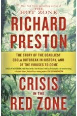 Crisis in the Red Zone : The Story of the Deadliest Ebola Outbreak in History, and of the Viruses to Come