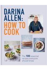 How to Cook : The 100 Essential Recipes Everyone Should Know