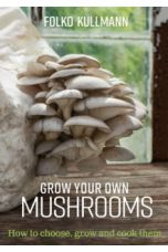 Grow Your Own Mushrooms : How to Choose, Grow and Cook Them