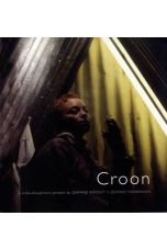 Croon: A Cross-disciplinary Project by Daphne Wright and Johnny Hanrahan