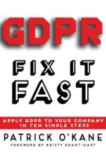 GDPR - Fix it Fast : Apply GDPR to Your Company in 10 Simple Steps