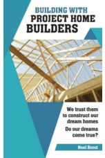 Building with Project Home Builders : We Trust Them to Construct Our Dream Homes. Do Our Dreams Come True?