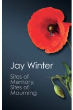 Canto Classics : Sites of Memory, Sites of Mourning: The Great War in European Cultural History