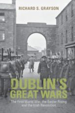 Dublin's Great Wars : The First World War, the Easter Rising and the Irish Revolution