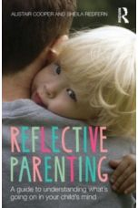 Reflective Parenting : A Guide to Understanding What's Going on in Your Child's Mind
