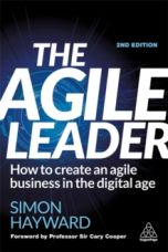 The Agile Leader : How to Create an Agile Business in the Digital Age