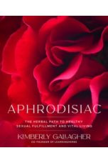 Aphrodisiac : The Herbal Path to Healthy Sexual Fulfillment and Vital Living