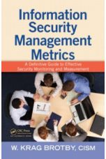 Information Security Management Metrics : A Definitive Guide to Effective Security Monitoring and Measurement