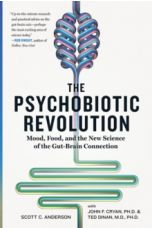 The Psychobiotic Revolution : Mood, Food, and the New Science of the Gut-Brain Connection