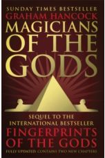 Magicians of the Gods : The Forgotten Wisdom of Earth's Lost Civilisation - the Sequel to Fingerprints of the Gods