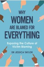Why Women Are Blamed For Everything : Exposing the Culture of Victim-Blaming