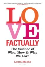 Love Factually : The Science of Who, How and Why We Love