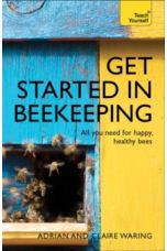 Get Started in Beekeeping : A practical, illustrated guide to running hives of all sizes in any location