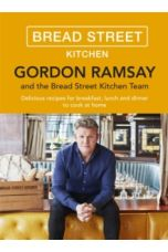 Gordon Ramsay Bread Street Kitchen : Delicious recipes for breakfast, lunch and dinner to cook at home
