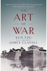 The Art of War : The Bestselling Treatise on Military & Business Strategy, with a Foreword by James Clavell