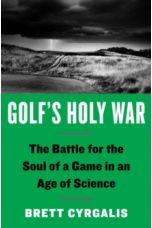 Golf's Holy War : The Battle for the Soul of a Game in an Age of Science