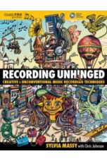 Recording Unhinged : Creative and Unconventional Music Recording Techniques
