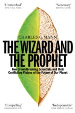 The Wizard and the Prophet : Science and the Future of Our Planet