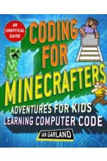 Coding for Minecrafters : Unofficial Adventures for Kids Learning Computer Code