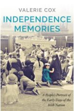 Independence Memories : A People's Portrait of the Early Days of the Irish Nation