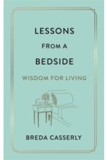 Lessons from a Bedside : Wisdom For Living
