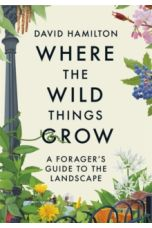 Where the Wild Things Grow : A Forager's Guide to the Landscape
