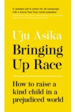 Bringing Up Race : How to Raise a Kind Child in a Prejudiced World