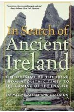 In Search of Ancient Ireland : The Origins of the Irish from Neolithic Times to the Coming of the English