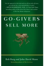 Go-givers Sell More : Unleashing the Power of Generosity