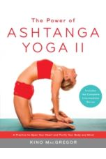 The Power of Ashtanga Yoga II: The Intermediate Series : A Practice to Open Your Heart and Purify Your Body and Mind